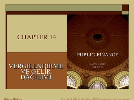 McGraw-Hill/Irwin Copyright © 2008 by The McGraw-Hill Companies, Inc. All rights reserved. CHAPTER 14 VERGİLENDİRME VE GELİR DAĞILIMI.