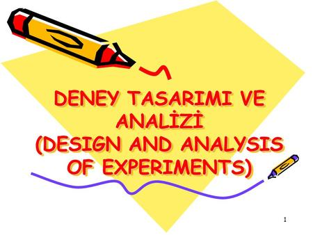 1 DENEY TASARIMI VE ANALİZİ (DESIGN AND ANALYSIS OF EXPERIMENTS)
