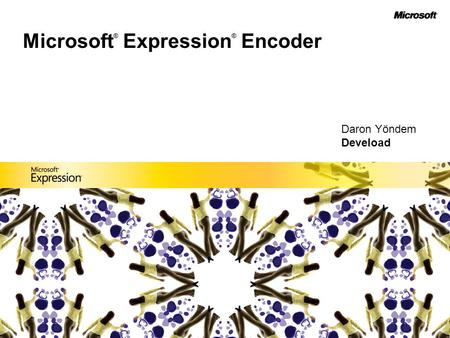 Microsoft ® Expression ® Encoder Daron Yöndem Deveload.