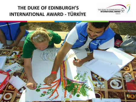 THE DUKE OF EDINBURGH'S INTERNATIONAL AWARD - TÜRKİYE.