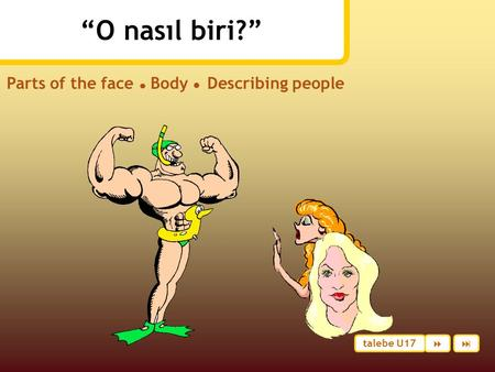 """O nasıl biri?"" Parts of the face ● Body ● Describing people talebe U17 "