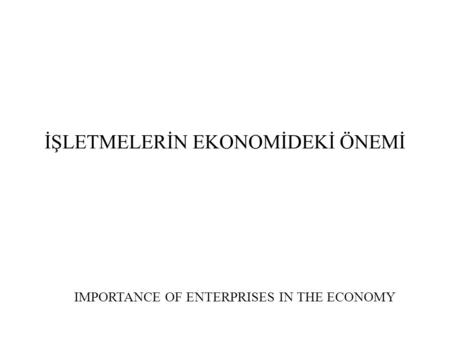 İŞLETMELERİN EKONOMİDEKİ ÖNEMİ IMPORTANCE OF ENTERPRISES IN THE ECONOMY.