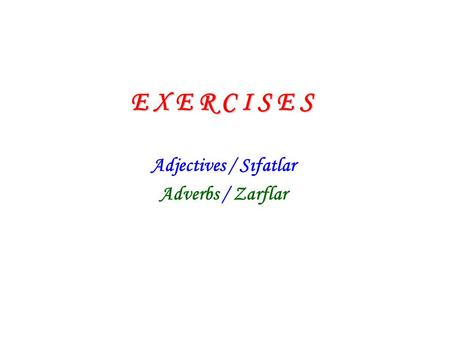 Adjectives / Sıfatlar Adverbs / Zarflar