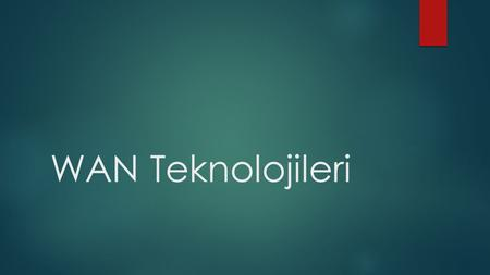 WAN Teknolojileri. IEEE  IEEE (Institute of Electrical and Electronics Engineers - Elektrik ve Elektronik Mühendisleri Enstitüsü) standartlar kurulu.
