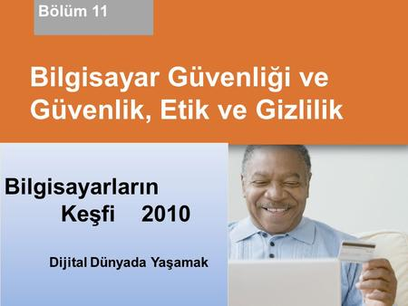 Living in a Digital World Discovering Computers 2010 Bilgisayarların Keşfi 2010 Dijital Dünyada Yaşamak Bilgisayar Güvenliği ve Güvenlik, Etik ve Gizlilik.