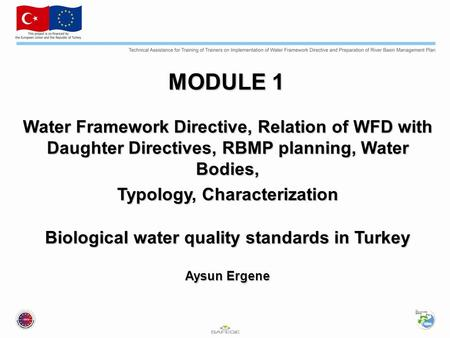 MODULE 1 Water Framework Directive, Relation of WFD with Daughter Directives, RBMP planning, Water Bodies, Typology, Characterization Biological water.