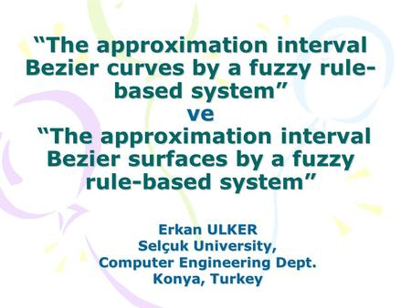 """The approximation interval Bezier curves by a fuzzy rule- based system"" ve ""The approximation interval Bezier surfaces by a fuzzy rule-based system"" Erkan."