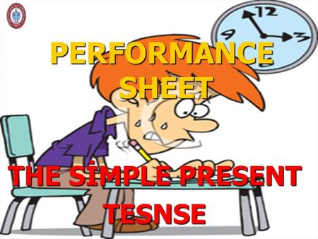 "PERFORMANCE SHEET THE SİMPLE PRESENT TESNSE. ""The simple present tense"" ""The simple present tense"" Türkçedeki geniş zamandır. Her zaman belli aralıklarla."