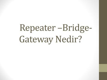 Repeater –Bridge- Gateway Nedir?