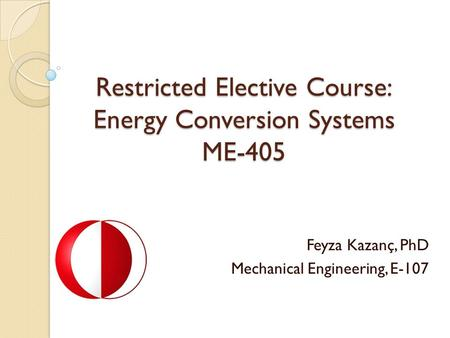 Restricted Elective Course: Energy Conversion Systems ME-405 Feyza Kazanç, PhD Mechanical Engineering, E-107.