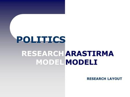 RESEARCHMODEL RESEARCH LAYOUT ARASTIRMAMODELI POLITICS.