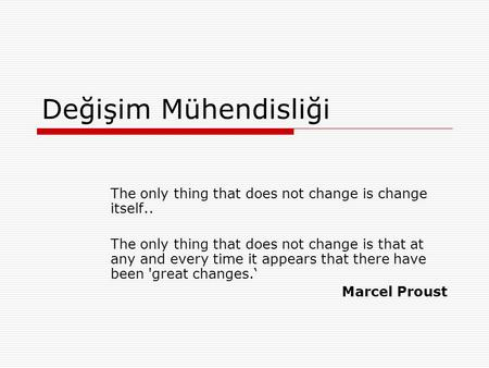 Değişim Mühendisliği The only thing that does not change is change itself.. The only thing that does not change is that at any and every time it appears.
