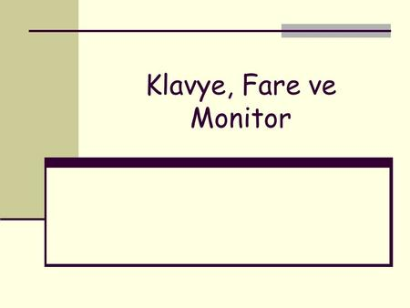 Klavye, Fare ve Monitor.