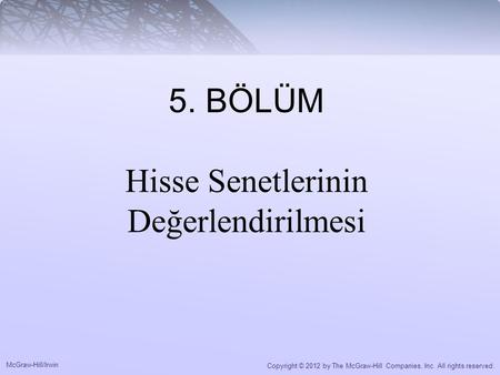 McGraw-Hill/Irwin Copyright © 2012 by The McGraw-Hill Companies, Inc. All rights reserved. 5. BÖLÜM Hisse Senetlerinin Değerlendirilmesi.