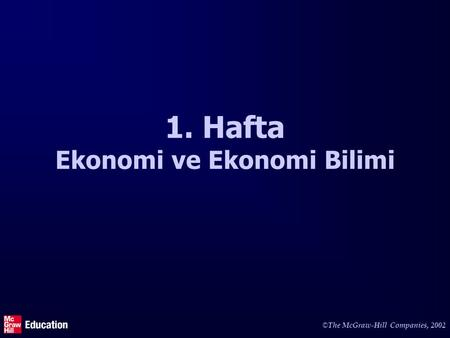 © The McGraw-Hill Companies, 2002 1. Hafta Ekonomi ve Ekonomi Bilimi.