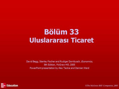 © The McGraw-Hill Companies, 2005 Bölüm 33 Uluslararası Ticaret David Begg, Stanley Fischer and Rudiger Dornbusch, Economics, 8th Edition, McGraw-Hill,