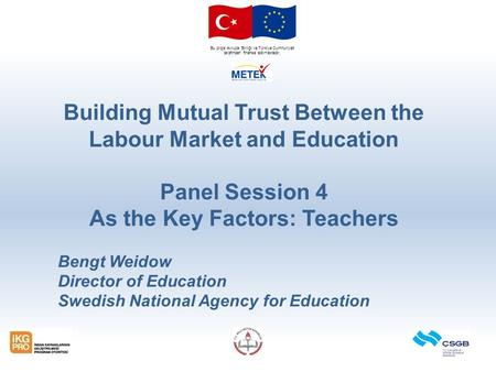 Bu proje Avrupa Birliği ve Türkiye Cumhuriyeti tarafından finanse edilmektedir. Building Mutual Trust Between the Labour Market and Education Panel Session.