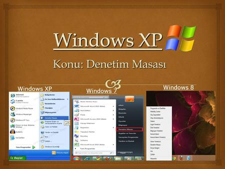 Windows XP Konu: Denetim Masası Windows 8 Windows XP Windows 7.
