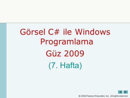  2006 Pearson Education, Inc. All rights reserved. Görsel C# ile Windows Programlama Güz 2009 (7. Hafta)