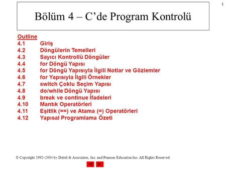 © Copyright 1992–2004 by Deitel & Associates, Inc. and Pearson Education Inc. All Rights Reserved. 1 Bölüm 4 – C'de Program Kontrolü Outline 4.1Giriş 4.2Döngülerin.