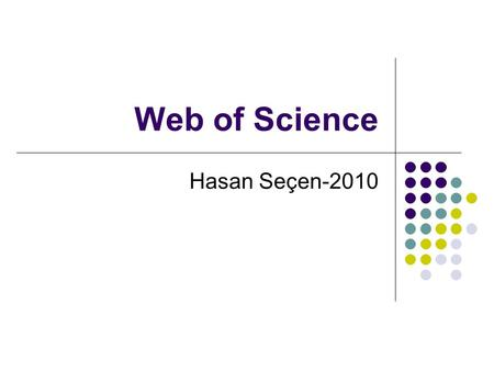 Web of Science Hasan Seçen-2010. 7 ayrı veri tabanı içerir: Science Citation Index Expanded (SCI-Expanded) Social Sciences Citation Index (SSCI) Arts.