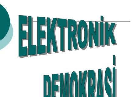 ELEKTRONİK DEMOKRASİ.