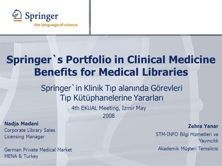 Springer`s Portfolio in Clinical Medicine Benefits for Medical Libraries Springer`in Klinik Tıp alanında Görevleri Tıp Kütüphanelerine Yararları 4th EKUAL.
