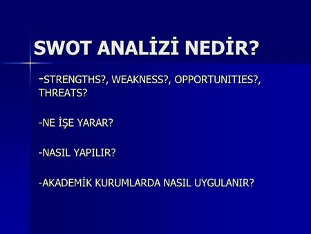 SWOT ANALİZİ NEDİR? -STRENGTHS?, WEAKNESS?, OPPORTUNITIES?, THREATS?
