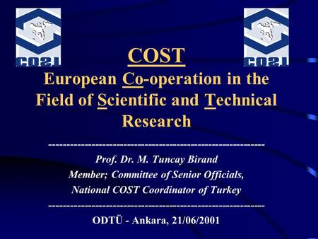 COST European Co-operation in the Field of Scientific and Technical Research ------------------------------------------------------------- Prof. Dr. M.
