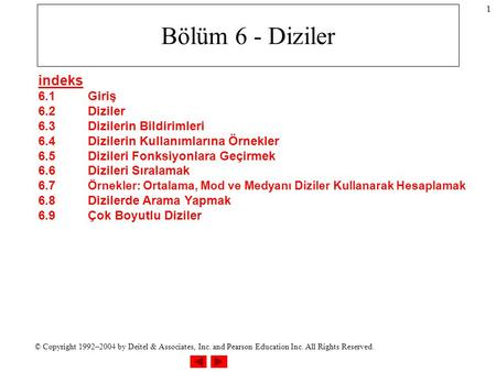 © Copyright 1992–2004 by Deitel & Associates, Inc. and Pearson Education Inc. All Rights Reserved. 1 Bölüm 6 - Diziler indeks 6.1Giriş 6.2Diziler 6.3Dizilerin.