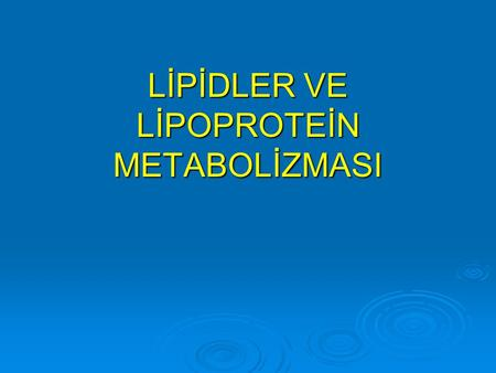LİPİDLER VE LİPOPROTEİN METABOLİZMASI
