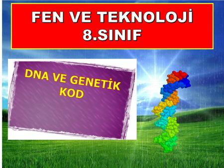 FEN VE TEKNOLOJİ 8.SINIF DNA VE GENETİK KOD.