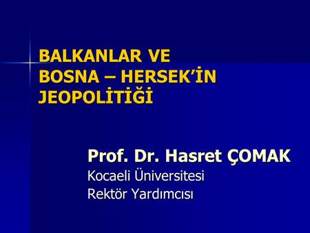 BALKANLAR VE BOSNA – HERSEK'İN JEOPOLİTİĞİ