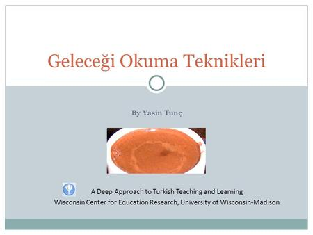 By Yasin Tunç Geleceği Okuma Teknikleri A Deep Approach to Turkish Teaching and Learning Wisconsin Center for Education Research, University of Wisconsin-Madison.