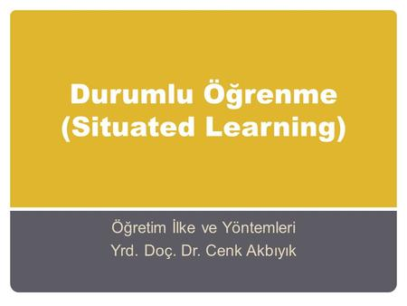 Durumlu Öğrenme (Situated Learning)