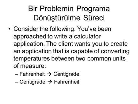 Bir Problemin Programa Dönüştürülme Süreci Consider the following. You've been approached to write a calculator application. The client wants you to create.