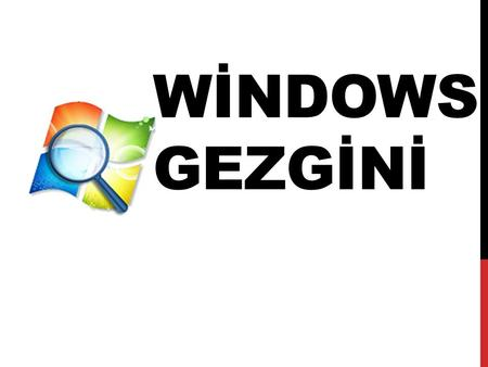 WİNDOWS GEZGİNİ.