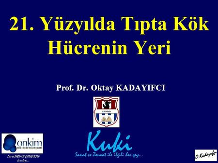 "21. Yüzyılda Tıpta Kök Hücrenin Yeri. "" I magination is more Important than knowledge "" Albert Eistein."