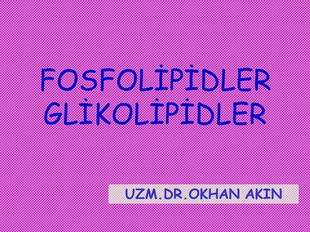 FOSFOLİPİDLER GLİKOLİPİDLER UZM.DR.OKHAN AKIN. Depo lipidleri (nötral) TAGGliserofosfolipidSfingolipid GLİSEROLGLİSEROL FFA SFINGOZİNSFINGOZİN SFİNGOZİNSFİNGOZİN.