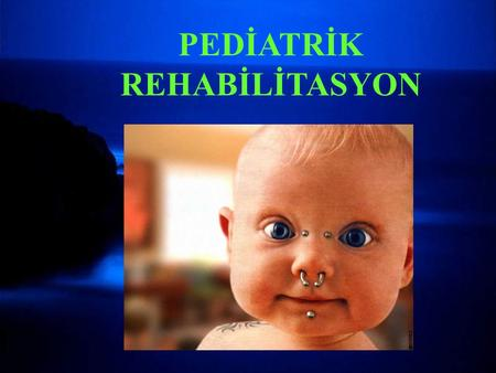 PEDİATRİK REHABİLİTASYON