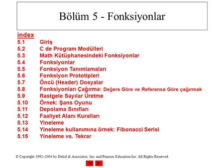 © Copyright 1992–2004 by Deitel & Associates, Inc. and Pearson Education Inc. All Rights Reserved. Bölüm 5 - Fonksiyonlar index 5.1Giriş 5.2C de Program.