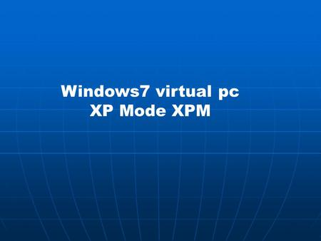 Windows7 virtual pc XP Mode XPM. Windows XP Mode tam olarak nedir? Windows XP Mode ( XPM ) Windows 7'nin yalnızca Professional, Enterprise ve Ultimate.