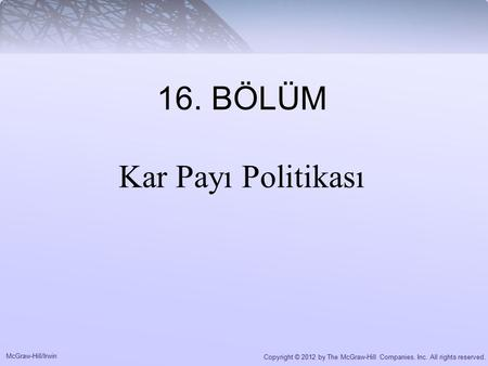 McGraw-Hill/Irwin Copyright © 2012 by The McGraw-Hill Companies, Inc. All rights reserved. 16. BÖLÜM Kar Payı Politikası.