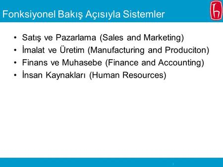 1 Fonksiyonel Bakış Açısıyla Sistemler Satış ve Pazarlama (Sales and Marketing) İmalat ve Üretim (Manufacturing and Produciton) Finans ve Muhasebe (Finance.