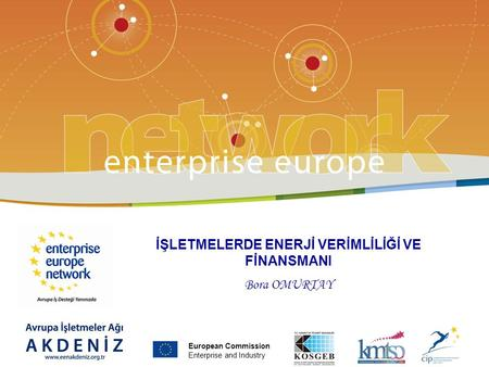 PLACE PARTNER'S LOGO HERE Title of the presentation | Date | ‹#› European Commission Enterprise and Industry İŞLETMELERDE ENERJİ VERİMLİLİĞİ VE FİNANSMANI.