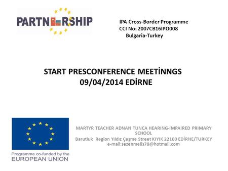 START PRESCONFERENCE MEETİNNGS 09/04/2014 EDİRNE MARTYR TEACHER ADNAN TUNCA HEARING-İMPAIRED PRIMARY SCHOOL Barutluk Region Yıldız Çeşme Street KIYIK 22100.