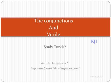 Study Turkish  © 2010 Study Turkish The conjunctions And Ve/ile.