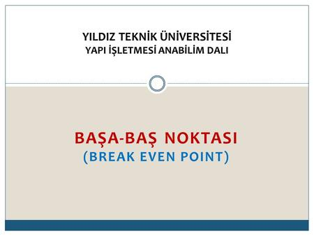 BAŞA-BAŞ NOKTASI (BREAK EVEN POINT)