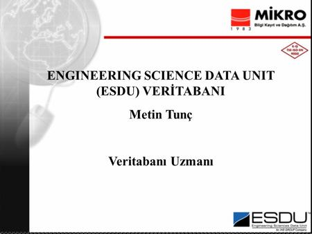 ENGINEERING SCIENCE DATA UNIT (ESDU) VERİTABANI Metin Tunç Veritabanı Uzmanı.