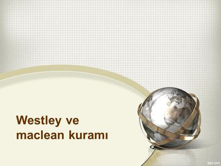 Westley ve maclean kuramı